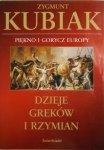 Zygmunt Kubiak • Dzieje Greków i Rzymian. Piękno i gorycz Europy
