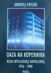 Andrzej Friszke • Oaza na Kopernika. Klub Inteligencji Katolickiej 1956-1989