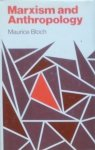 Maurice Bloch • Marxism and Anthropology: The History of a Relationship