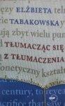 Elżbieta Tabakowska • Tłumacząc się z tłumaczenia