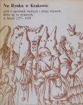 Joanna Ronikier • Na Rynku w Krakowie, czyli o sprawach ważnych i mniej ważnych, które się tu wydarzyły w latach 1257-1939