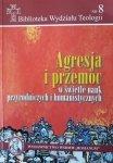 Marian Machinek • Agresja i przemoc w świetle nauk przyrodniczych i humanistycznych