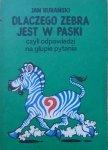 Jan Rurański • Dlaczego zebra jest w paski czyli odpowiedzi na głupie pytania [Edward Lutczyn]