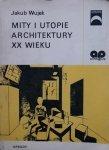 Jakub Wujek • Mity i utopie architektury XX wieku
