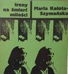 Maria Kalota-Szymańska • Treny na śmierć miłości