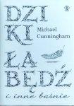 Michael Cunningham • Dziki łabędź i inne baśnie