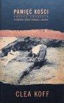 Clea Koff • Pamięć kości. Pośród umarłych w Ruandzie, Bośni, Chorwacji i Kosowie