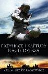Kazimierz Korkozowicz • Przyłbice i kaptury. Nagie ostrza