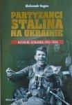 Aleksandr Gogun • Partyzanci Stalina na Ukrainie. Nieznane działania 1941-1944