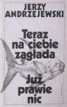 Jerzy Andrzejewski • Teraz na ciebie czeka zagłada. Już prawie nic