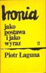Piotr Łaguna • Ironia jako postawa i jako wyraz. Z zagadnień teoretycznych ironii