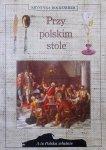 Krystyna Bockenheim • Przy polskim stole [A to Polska właśnie]