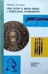 Włodzimierz Kwaśniewicz • 1000 słów o broni białej i uzbrojeniu ochronnym