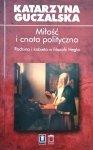 Katarzyna Guczalska • Miłość i cnota polityczna. Rodzina i kobieta w filozofii Hegla