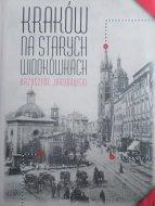 Krzysztof Jakubowski • Kraków na starych widokówkach