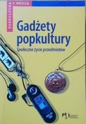 Wiesław Godzic, Maciej Żakowski • Gadżety popkultury. Społeczne życie przedmiotów
