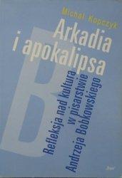 Michał Kopczyk • Arkadia i apokalipsa. Refleksja nad kulturą w pisarstwie Andrzeja Bobkowskiego