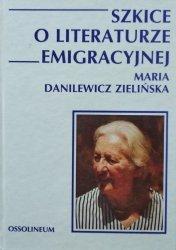 Maria Zielińska Danilewicz • Szkice o literaturze emigracyjnej