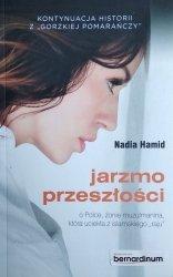 Nadia Hamid • Jarzmo przeszłości. O Polce, żonie muzułmanina, która uciekła z islamskiego raju
