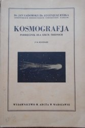 Dr. Jan Gadomski, Dr. Eugeniusz Rybka • Kosmografja. Podręcznik dla szkół średnich