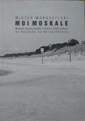 Wiktor Woroszylski • Moi Moskale. Wybór przekładów z poezji rosyjskiej od Puszkina do Ratuszyńskiej