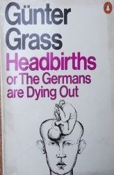 Gunter Grass • Headbirths or The Germans are Dying Out