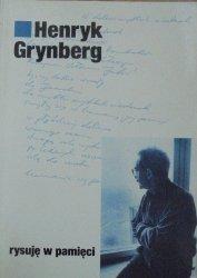 Henryk Grynberg • Rysuję w pamięci