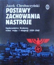 Jacek Chrobaczyński • Postawy, zachowania, nastroje. Społeczeństwo Krakowa wobec wojny i okupacji 1939-1945