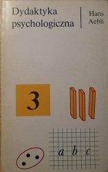 Hans Aebli • Dydaktyka psychologiczna. Zastosowanie psychologii Piageta do dydaktyki