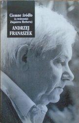 Andrzej Franaszek • Ciemne źródło (o twórczości Zbigniewa Herberta)