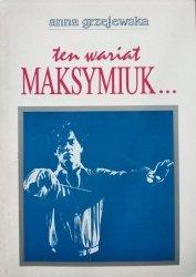 Anna Grzejewska • Ten wariat Maksymiuk…