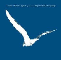 Sławomir Zygmunt • Z wiatrem. Wiersze Krzysztofa Kamila Baczyńskiego • CD