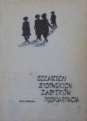 red. Tadeusz Olszański • Szlakiem żydowskich zabytków Podkarpacia