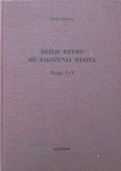 Tytus Liwiusz • Dzieje Rzymu od założenia miasta księgi I-V