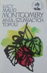 Lucy Maud Montgomery • Ania z Szumiących Topoli
