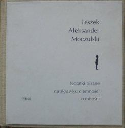Leszek Aleksander Moczulski • Notatki pisane na skrawku ciemności o miłości [dedykacja autorska]