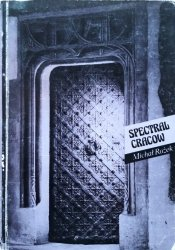 Michał Rożek • Spectral Cracow: A Guide to Mysterious Places in the Royal City of Cracow