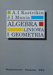 A.I.Kostrikin, J.I.Manin • Algebra liniowa i geometria