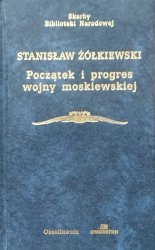 Stanisław Żółkiewski • Początek i progres wojny moskiewskiej