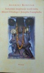 Andrzej Korczak • Indyjskie inspiracje teorii mitu Mircei Eliadego i Josepha Campbella