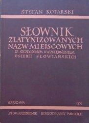 Stefan Kotarski • Słownik zlatynizowanych nazw miejscowych ze szczególnym uwzględnieniem osiedli słowiańskich