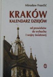 Mirosław Francic • Kraków. Kalendarz dziejów od prawieków do wybuchu I wojny światowej
