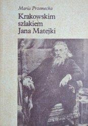 Maria Przemycka • Krakowskim szlakiem Jana Matejki