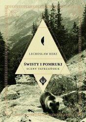 Lechosław Herz • Świsty i pomruki. Sceny tatrzańskie
