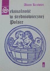 Adam Krawiec • Seksualność w średniowiecznej Polsce