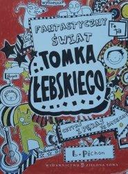 Liz Pichon • Fantastyczny świat Tomka Łebskiego