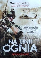 Marcus Luttrell, James D. Horfischer • Na linii ognia. Navy SEAL na wojnie