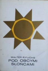 Walter R. Fuchs • Pod obcymi słońcami