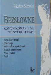 Wiesław Sikorski • Bezsłowne komunikowanie się w psychoterapii. Język ciała w terapii, obserwacja, mowa ciała w psychodramie, rysunek terapeutyczny, praca z ciałem, dotyk