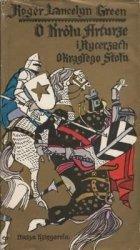 Roger Lancelyn Green • O Królu Arturze i Rycerzach Okrągłego Stołu